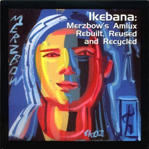 Ikebana: Merzbow\'s Amlux Rebuilt, Reused And Recycled